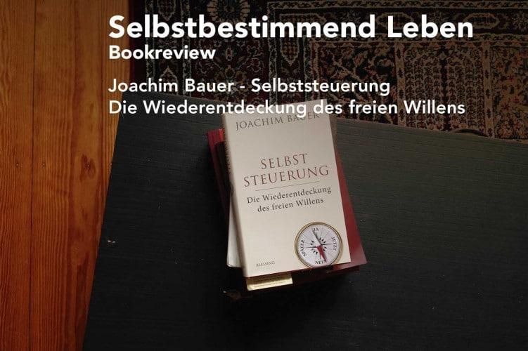 Selbstbestimmend Leben, Buchfazit zu: Selbststeuerung von Joachim Bauer
